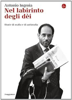 Nel labirinto degli dèi (La cultura) (Italian Edition) by [Ingroia, Antonio]
