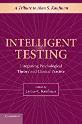 Intelligent Testing: Integrating Psychological Theory And Clinical Practice by James C. Kaufman (2014-09-01)