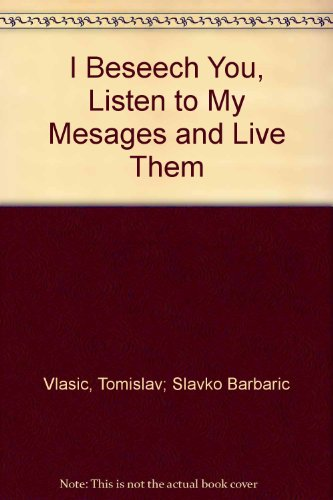 i-beseech-you-listen-to-my-messages-and-live-them-meditations-of-fr-tomislav-vlasic-and-fr-slavko-ba