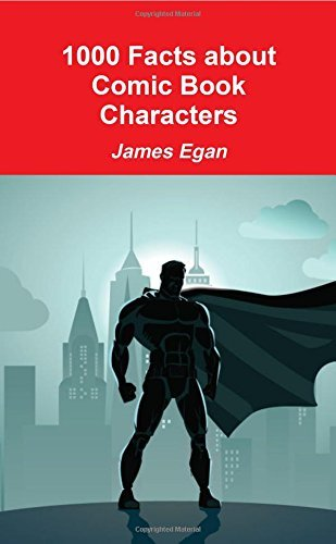 1000 Facts about Comic Book Characters by James Egan (2015-07-30)
