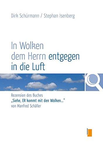 """Preisvergleich Produktbild In Wolken dem Herrn entgegen in die Luft: Rezension des Buches """"Siehe, ER kommt mit den Wolken..."""" von Manfred Schäller"""