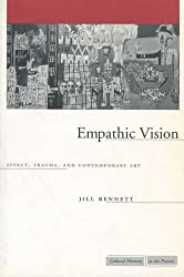 Empathic Vision: Affect, Trauma, and Contemporary Art (Cultural Memory in the Present) (Cultural Memory in the Present Series) by Jill Bennett (2005-01-31)