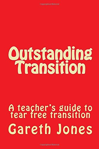 Outstanding Transition: A teacher's guide to tear free transition by Mr Gareth H Jones (2015-05-30)
