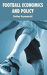 Football Economics and Policy by S. Szymanski (2010-05-15)