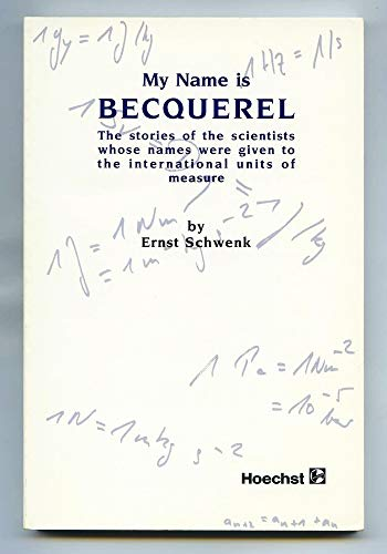 My Name is Becquerel: The stories of the scientists whose names were given to the international units of measure