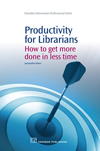 Productivity for Librarians: How to Get More Done in Less Time (Chandos Information Professional Series) por Samantha Hines