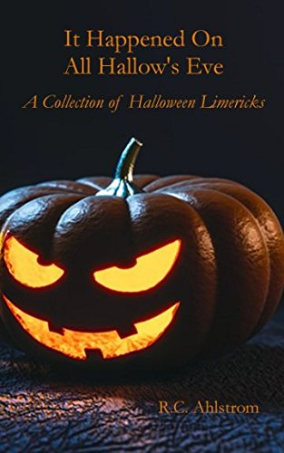 It Happened On All Hallow's Eve: A Collection of Halloween Limericks