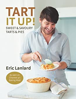 Tart it Up!: Sweet and Savoury Tarts and Pies by [Lanlard, Eric]