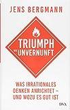 Triumph der Unvernunft: Was irrationales Denken anrichtet – und wozu es gut ist