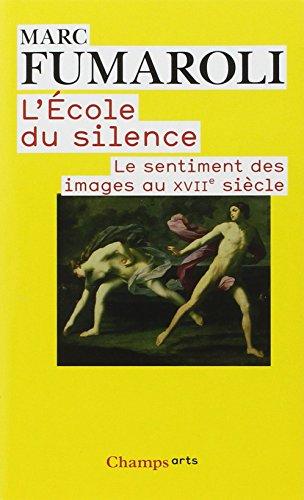 L'Ecole du silence : Le sentiment des images au XVIIe siècle