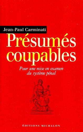 Présumés coupables : Pour une mise en examen du système pénal par Jean-Paul Carminati