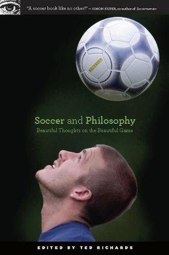 Soccer and Philosophy: Beautiful Thoughts on the Beautiful Game (Popular Culture and Philosophy)