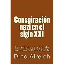 Conspiración nazi en el siglo XXI: La amenaza real de un nuevo holocausto (Spanish Edition)