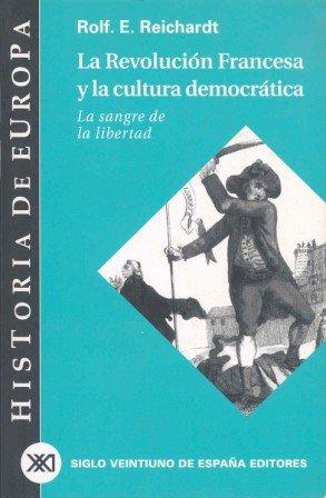 La Revolución Francesa y la cultura democrática: La sangre de la libertad (Historia de Europa)