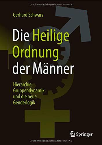 """Die ,,Heilige Ordnung"""" der Männer: Hierarchie, Gruppendynamik und die neue Genderlogik"""