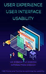 User Experience. User Interface. Usability. UX Design. UI Design. Interaction Design: +123 Tricks and Tactics to optimize its usability.