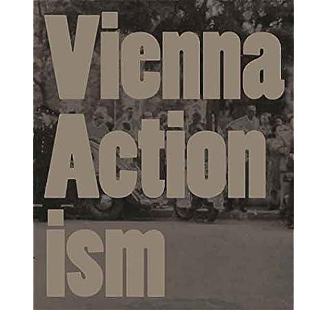 Vienna Actionism Art And Upheaval In 1960s Vienna Amazon Co Uk Eva Badura Triska Hubert Klocker Museum Moderner Kunst Stiftung Ludwig Wien 9783865609793 Books