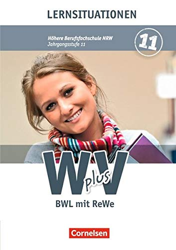 Wirtschaft für Fachoberschulen und Höhere Berufsfachschulen - W plus V - Höhere Berufsfachschule Nordrhein-Westfalen: Band 1: 11. Jahrgangsstufe - BWL ... Arbeitsbuch mit Lernsituationen