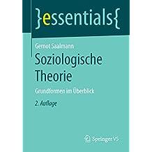 Soziologische Theorie: Grundformen im Überblick (essentials)