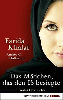 Das Mädchen, das den IS besiegte: Faridas Geschichte von [Hoffmann, Andrea C., Khalaf, Farida]