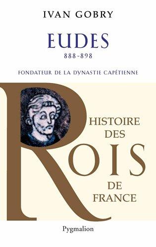 Eudes : Fondateur de la dynastie captienne (888-898)