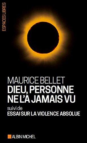 Dieu, personne ne l'a jamais vu: suivi de Essai Sur la Violence Absolue par Maurice Bellet