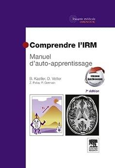 Comprendre l'IRM: Manuel d'auto-apprentissage par [Kastler, Bruno, Vetter, Daniel]