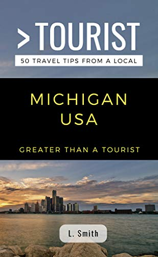 Greater Than a Tourist- Michigan USA: 50 Travel Tips from a Local (English Edition)