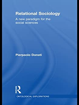Relational Sociology: A New Paradigm for the Social Sciences (Ontological Explorations) de [Donati, Pierpaolo]