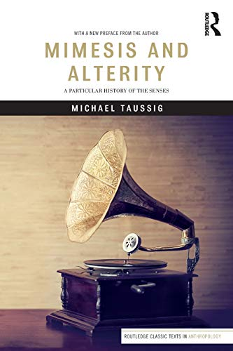 Mimesis and Alterity: A Particular History of the Senses (Routledge Classic Texts in Anthropology) por Michael Taussig