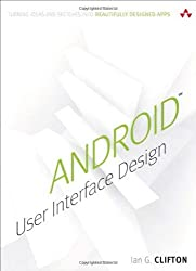Android User Interface Design: Turning Ideas and Sketches into Beautifully Designed Apps (Usability) by Ian G. Clifton (2013-05-11)