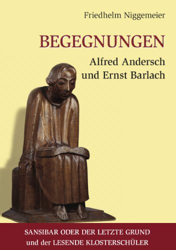 Begegnungen Alfred Andersch und Ernst Barlach: Sansibar oder der letzte Grund und der Lesende Klosterschüler