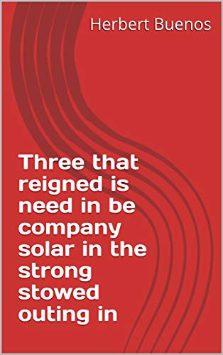 Three that reigned is need in be company solar in the strong stowed outing in (Spanish Edition)