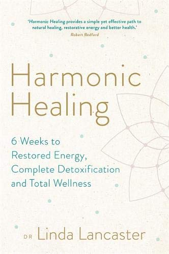 Harmonic Healing: 6 Weeks to Restored Energy, Complete Detoxification and Total Wellness