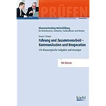 Führung und Zusammenarbeit - Kommunikation und Kooperation: 176 Klausurtypische Aufgaben und Lösungen