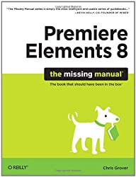 Premiere Elements 8: The Missing Manual (Missing Manuals)