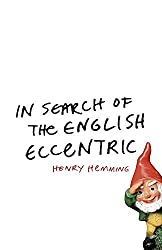 In Search of the English Eccentric: A Journey