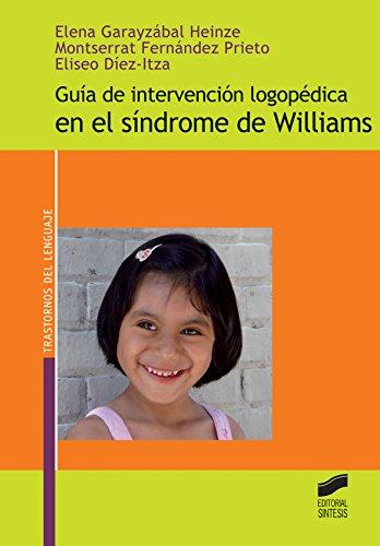 Guía de intervención logopédica en el síndrome de Williams (Trastornos del lenguaje. Guía de intervención) por Elena Garayzábal Heinze