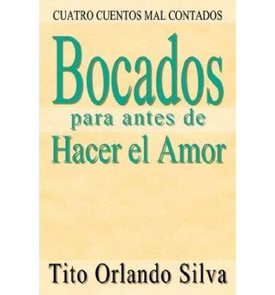 [ Bocados Para Antes De Hacer El Amor: Cuatro Cuentos Mal Contados ] By Silva, Tito Orlando (Author) [ Jul - 2003 ] [ Paperback ]