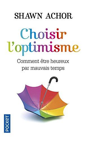 Choisir l'optimisme : Comment être heureux par mauvais temps par From Pocket