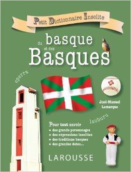 Petit dictionnaire insolite du basque et des basques de José Manuel Lamarque ( 22 mai 2013 ) par José Manuel Lamarque