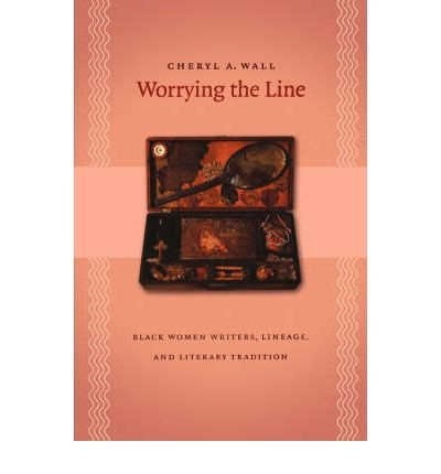 [(Worrying the Line: Black Women Writers, Lineage, and Literary Tradition)] [Author: Cheryl A. Wall] published on (February, 2005)