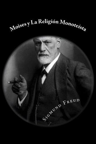 Moises y La Religion Monoteista (Spanish Edition)