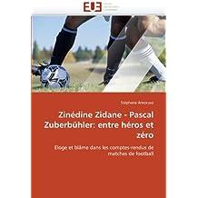 Zinédine zidane - pascal zuberbühler: entre héros et zéro