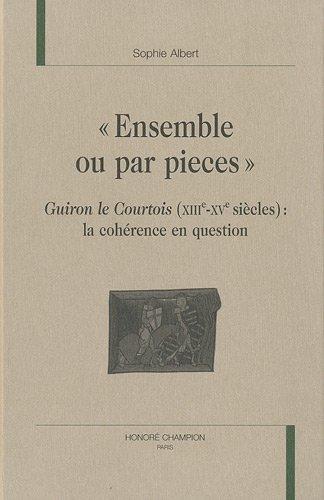 Ensemble ou par pièces : Guiron le Courtois (XIIIe - XVe siècle) cohérence en question