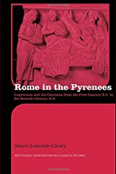 Rome in the Pyrenees: Lugdunum and the Convenae from the first century B.C. to the seventh century A.D. (Routledge Monographs in Classical Studies)