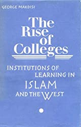 The Rise of Colleges: Institutions of Learning in Islam and the West