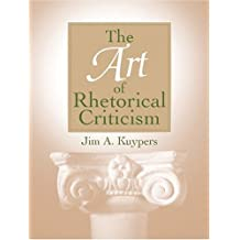 The Art of Rhetorical Criticism by Jim A Kuypers (2004-10-12)