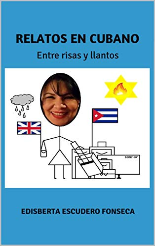 RELATOS EN CUBANO: Entre risas y llantos por Edisberta Escudero Fonseca