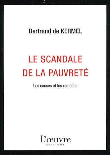 Le scandale de la pauvreté : Les causes et les remèdes par Bertrand de Kermel